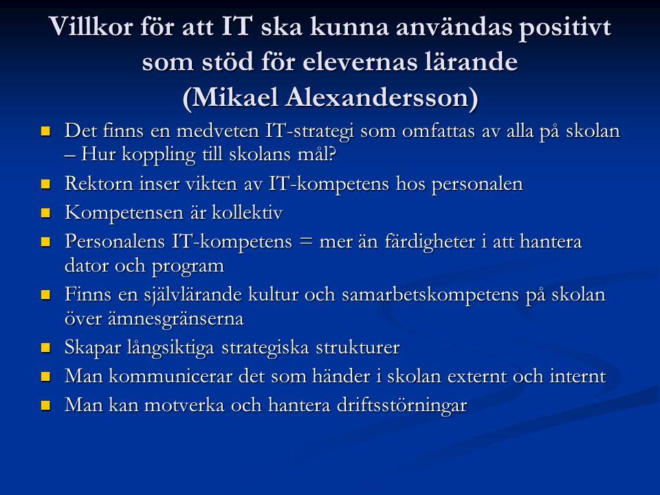 Villkor för att IT ska kunna användas positivt som stöd för elevernas lärande (Mikael Alexandersson)  Det finns en medveten IT-strategi som omfattas av alla på skolan – Hur koppling till skolans mål.