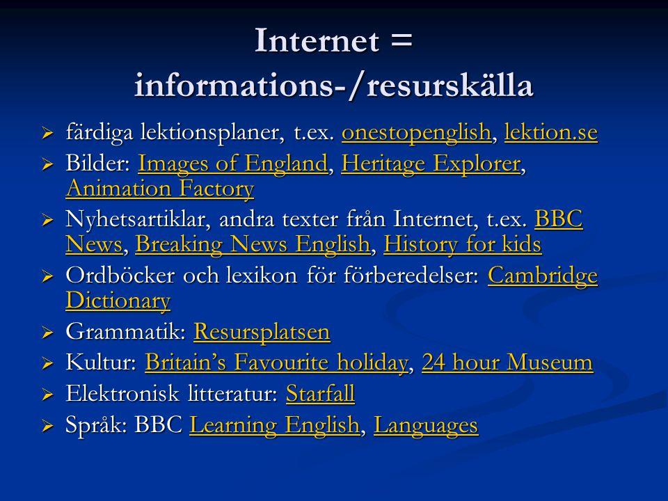 Internet = informations-/resurskälla  färdiga lektionsplaner, t.ex.