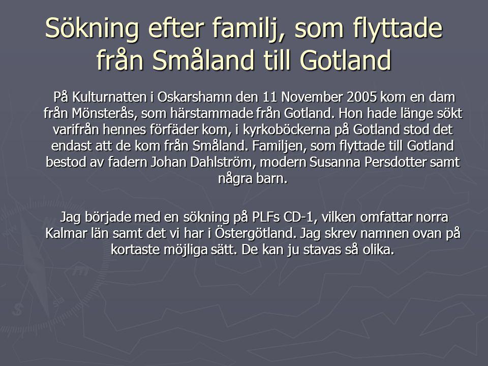Sökning efter familj, som flyttade från Småland till Gotland På Kulturnatten i Oskarshamn den 11 November 2005 kom en dam från Mönsterås, som härstammade från Gotland.