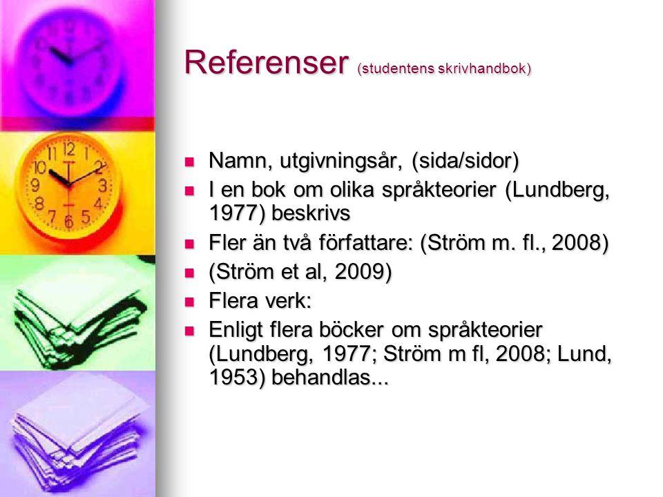 Referenser (studentens skrivhandbok)  Namn, utgivningsår, (sida/sidor)  I en bok om olika språkteorier (Lundberg, 1977) beskrivs  Fler än två förfa