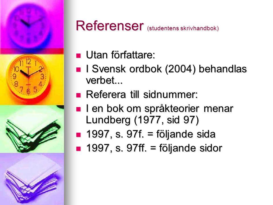 Referenser (studentens skrivhandbok)  Utan författare:  I Svensk ordbok (2004) behandlas verbet...  Referera till sidnummer:  I en bok om språkteo