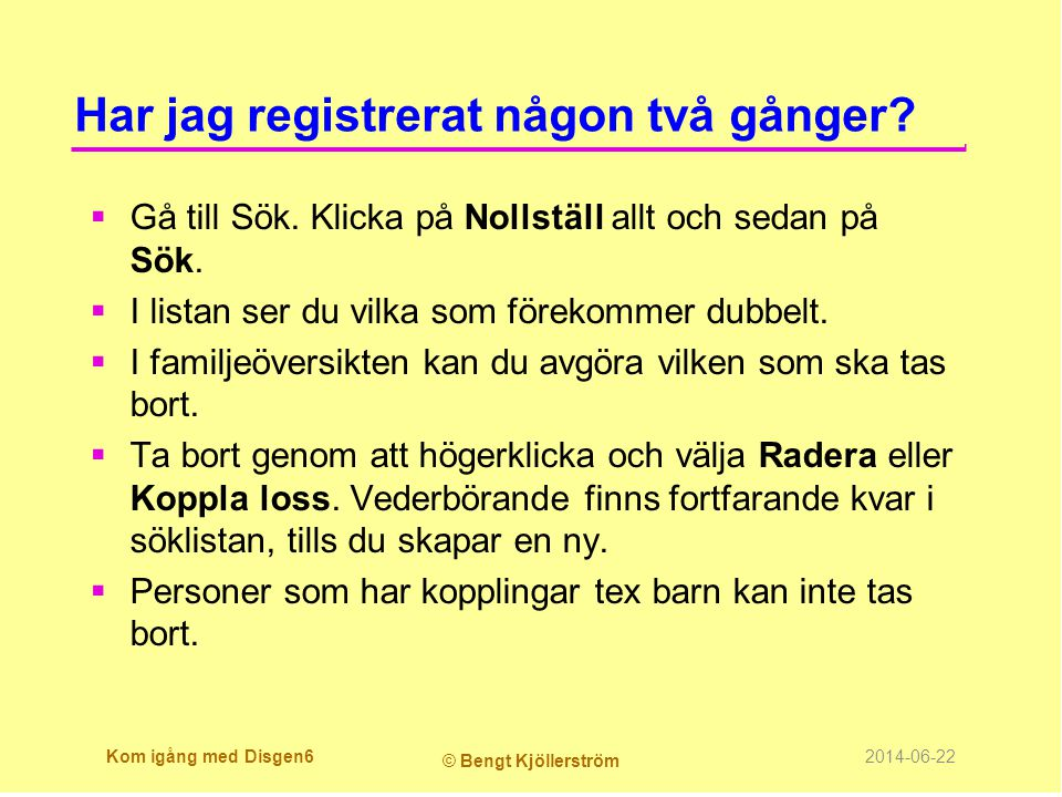 Har jag registrerat någon två gånger?  Gå till Sök. Klicka på Nollställ allt och sedan på Sök.  I listan ser du vilka som förekommer dubbelt.  I fa