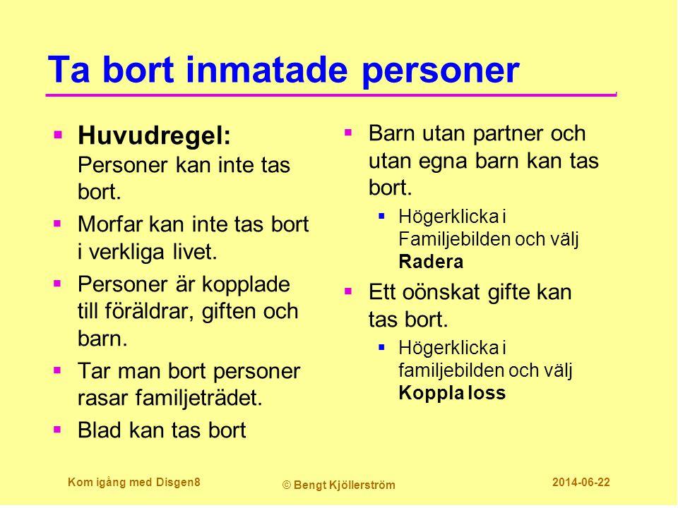 Ta bort inmatade personer  Huvudregel: Personer kan inte tas bort.  Morfar kan inte tas bort i verkliga livet.  Personer är kopplade till föräldrar