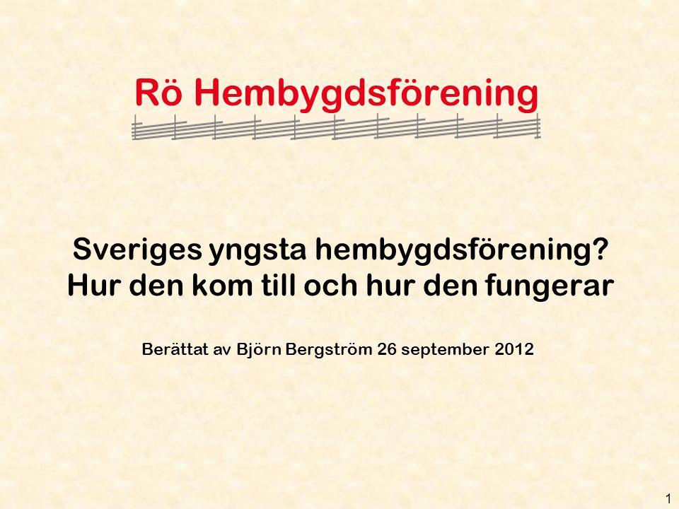 1 Rö Hembygdsförening Sveriges yngsta hembygdsförening? Hur den kom till och hur den fungerar Berättat av Björn Bergström 26 september 2012