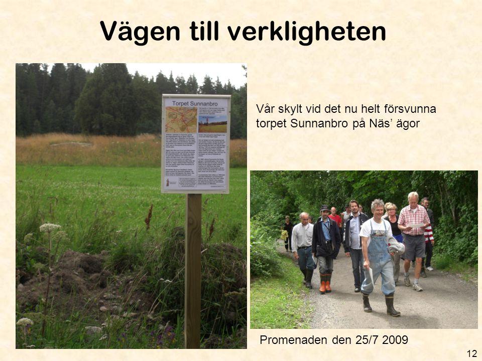 Vägen till verkligheten 12 Vår skylt vid det nu helt försvunna torpet Sunnanbro på Näs' ägor Promenaden den 25/7 2009