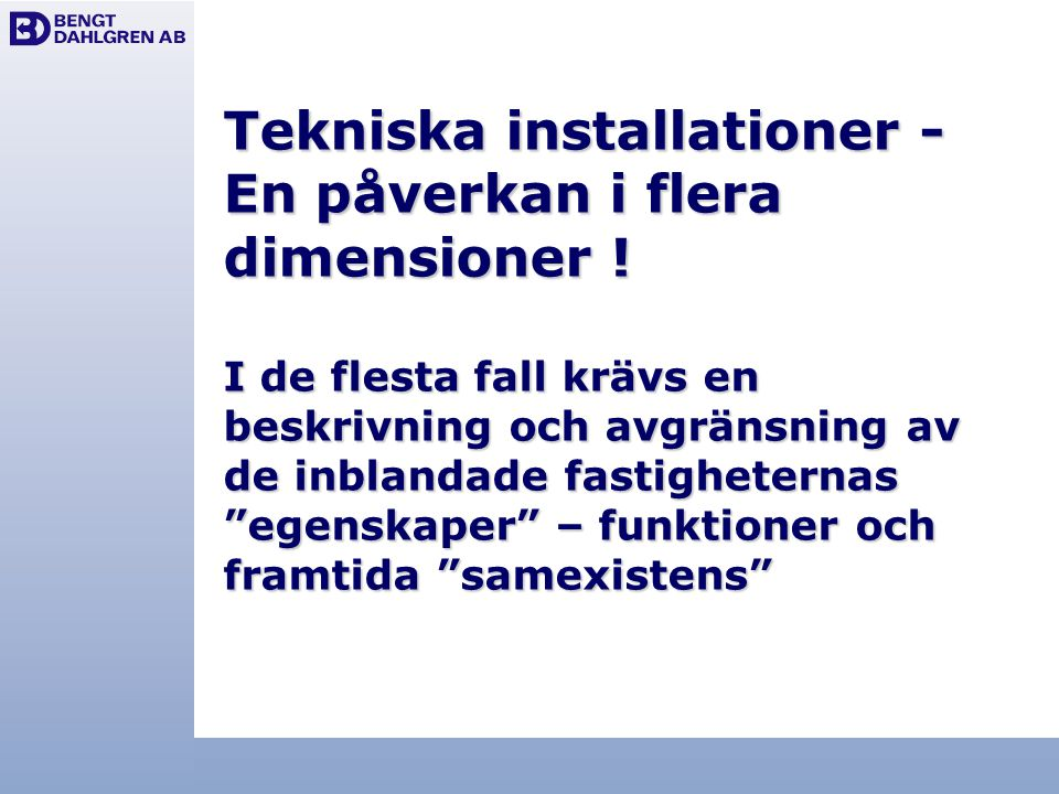 """Tekniska installationer - En påverkan i flera dimensioner ! I de flesta fall krävs en beskrivning och avgränsning av de inblandade fastigheternas """"ege"""