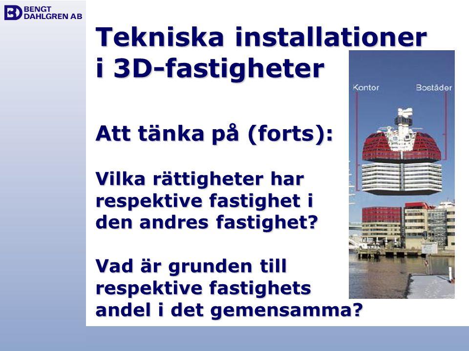 Tekniska installationer i 3D-fastigheter Att tänka på (forts): Vilka rättigheter har respektive fastighet i den andres fastighet? Vad är grunden till