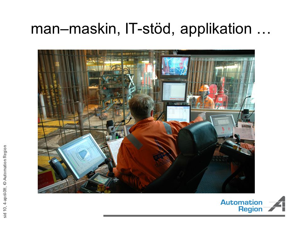 sid 10, 4-april-08, © Automation Region man–maskin, IT-stöd, applikation …
