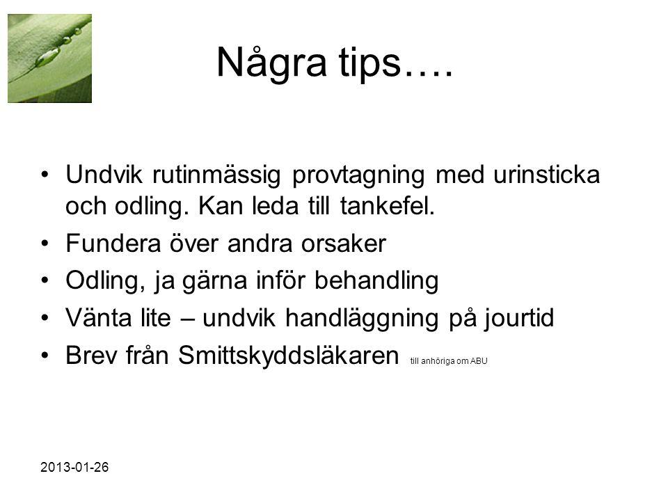 2013-01-26 Några tips….•Undvik rutinmässig provtagning med urinsticka och odling.