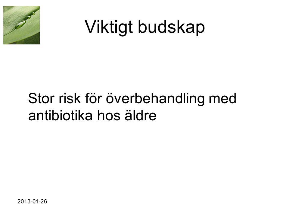 2013-01-26 Viktigt budskap Stor risk för överbehandling med antibiotika hos äldre