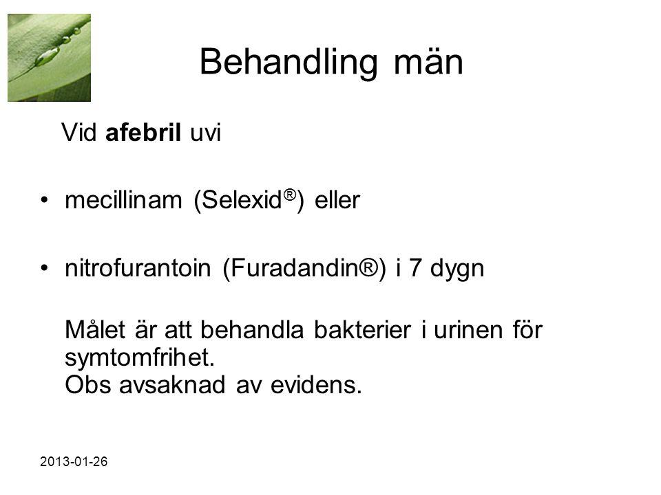 2013-01-26 Behandling män Vid afebril uvi •mecillinam (Selexid ® ) eller •nitrofurantoin (Furadandin®) i 7 dygn Målet är att behandla bakterier i urinen för symtomfrihet.