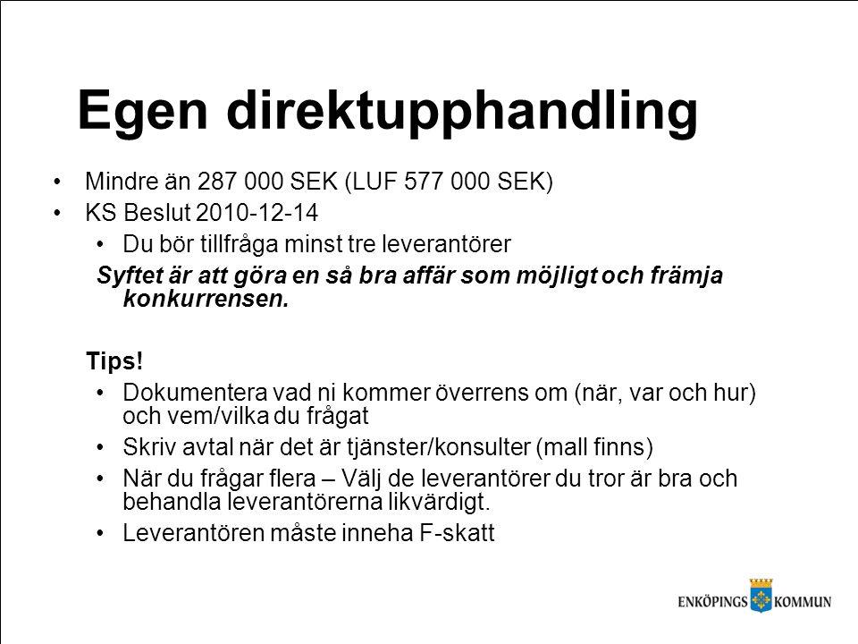 Egen direktupphandling •Mindre än 287 000 SEK (LUF 577 000 SEK) •KS Beslut 2010-12-14 •Du bör tillfråga minst tre leverantörer Syftet är att göra en så bra affär som möjligt och främja konkurrensen.