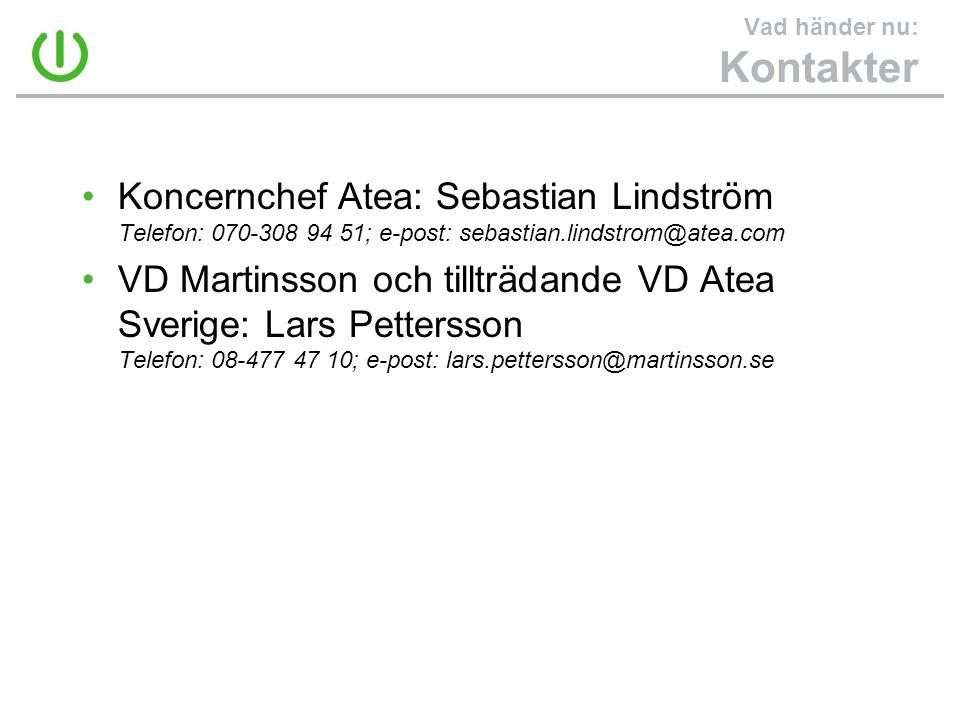 Vad händer nu: Kontakter •Koncernchef Atea: Sebastian Lindström Telefon: 070-308 94 51; e-post: sebastian.lindstrom@atea.com •VD Martinsson och tilltr