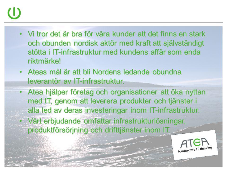 •Vi tror det är bra för våra kunder att det finns en stark och obunden nordisk aktör med kraft att självständigt stötta i IT-infrastruktur med kundens