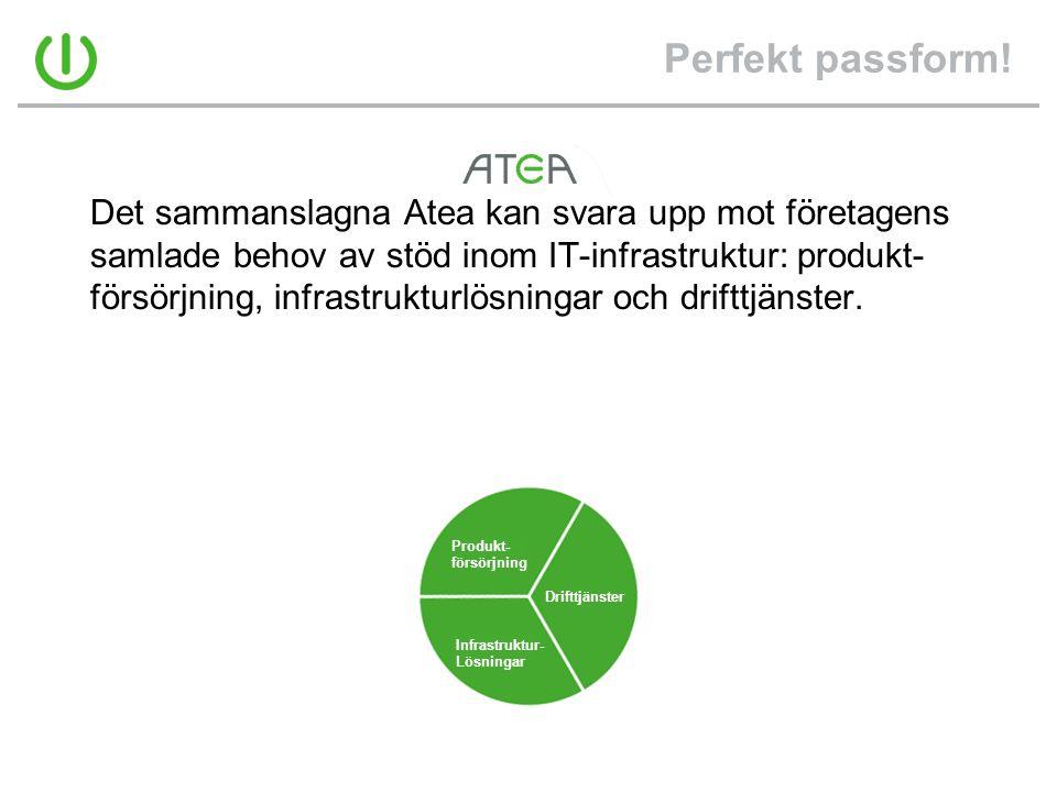 Perfekt passform! Drifttjänster Produkt- försörjning Infrastruktur- Lösningar Det sammanslagna Atea kan svara upp mot företagens samlade behov av stöd