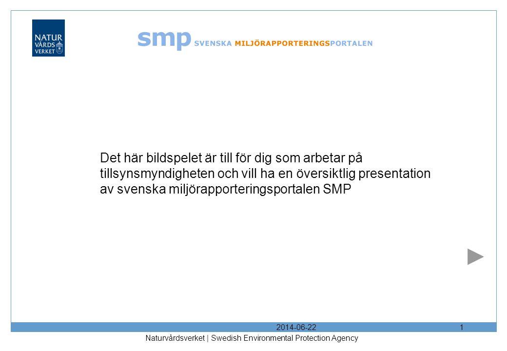 2014-06-22 Naturvårdsverket | Swedish Environmental Protection Agency 1 Det här bildspelet är till för dig som arbetar på tillsynsmyndigheten och vill