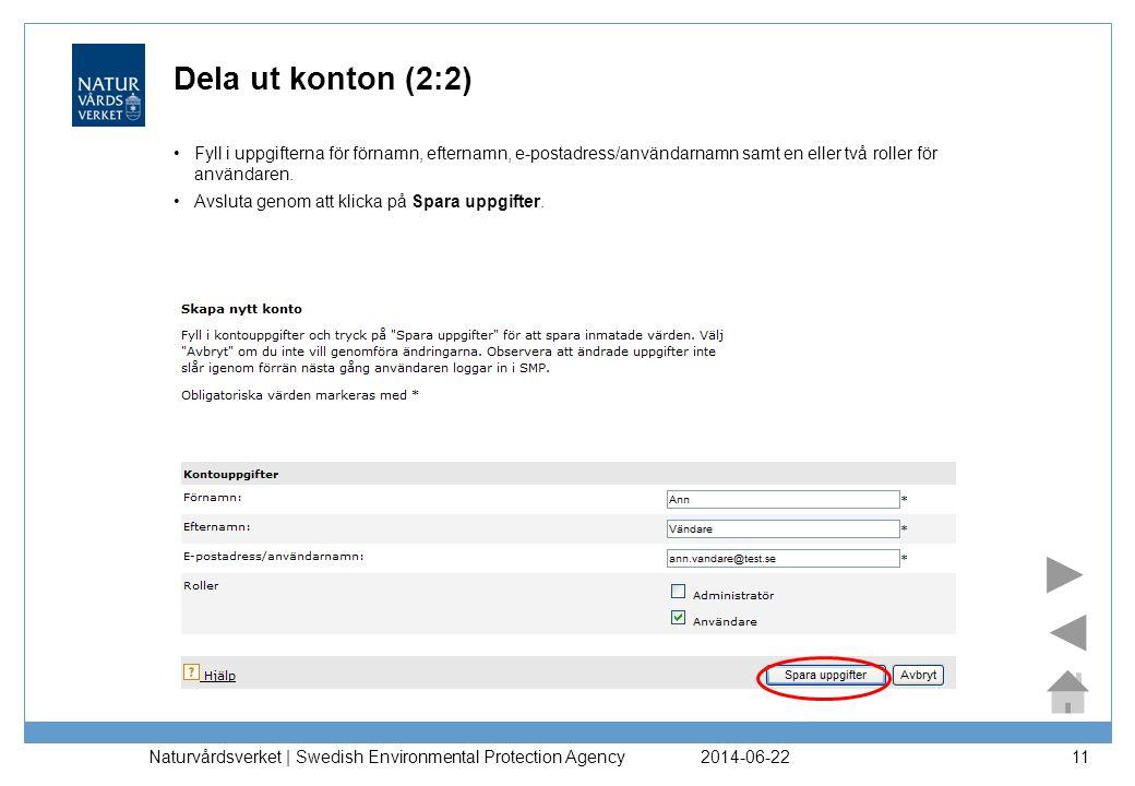 2014-06-22 Naturvårdsverket | Swedish Environmental Protection Agency 11 Dela ut konton (2:2) •Fyll i uppgifterna för förnamn, efternamn, e-postadress