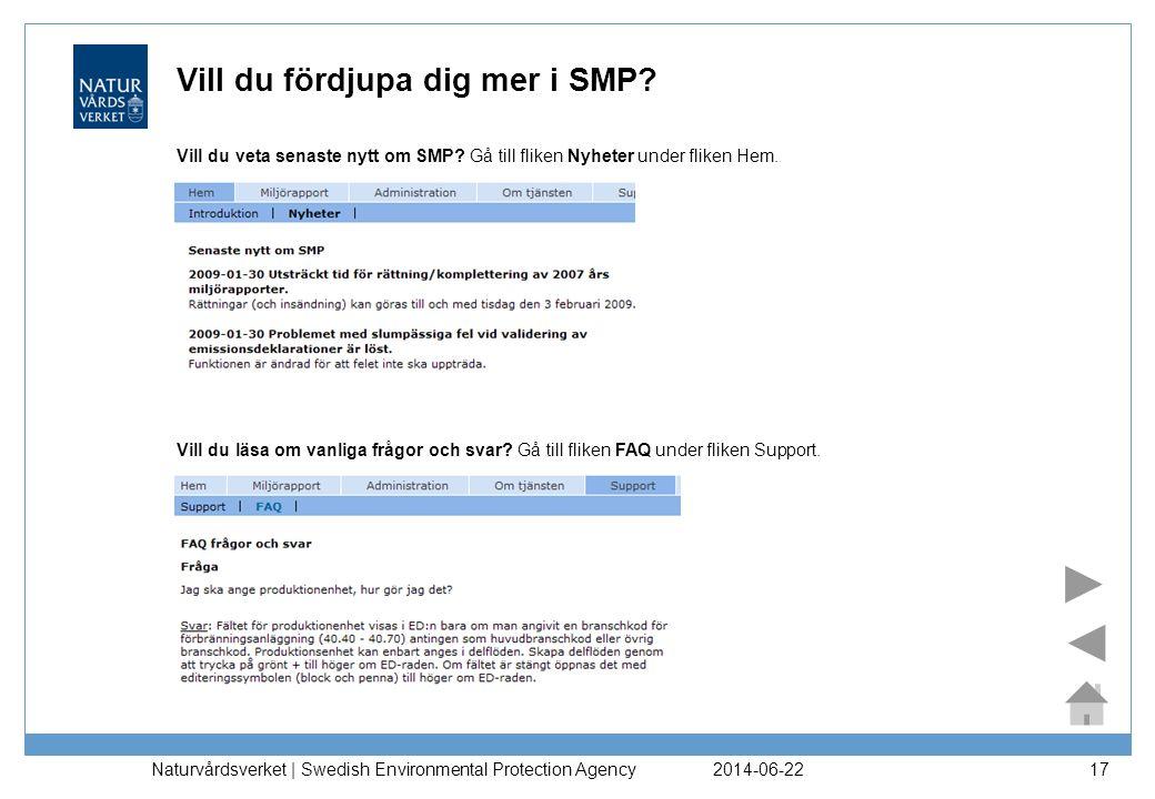 2014-06-22 Naturvårdsverket | Swedish Environmental Protection Agency 17 Vill du fördjupa dig mer i SMP? Vill du veta senaste nytt om SMP? Gå till fli