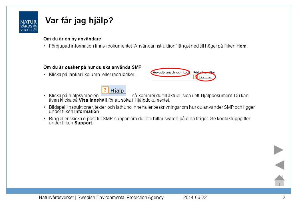 2014-06-22 Naturvårdsverket | Swedish Environmental Protection Agency 2 Var får jag hjälp? Om du är en ny användare •Fördjupad information finns i dok