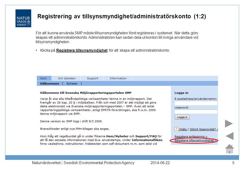 2014-06-22 Naturvårdsverket | Swedish Environmental Protection Agency 5 Registrering av tillsynsmyndighet/administratörskonto (1:2) •Klicka på Registr