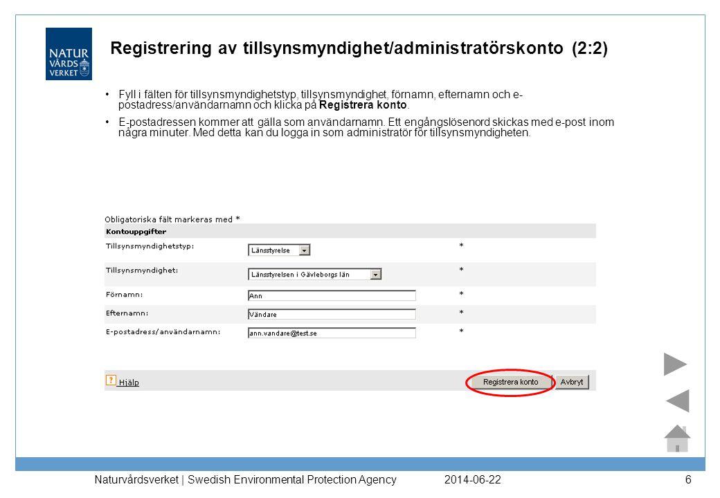 2014-06-22 Naturvårdsverket | Swedish Environmental Protection Agency 6 Registrering av tillsynsmyndighet/administratörskonto (2:2) •Fyll i fälten för