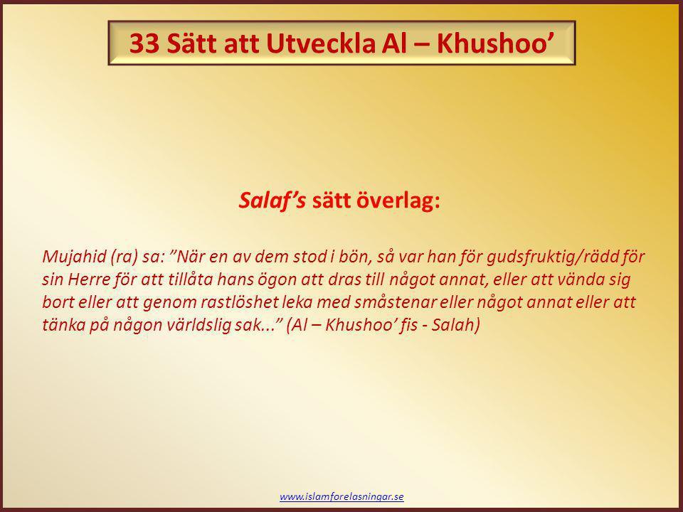 """www.islamforelasningar.se Salaf's sätt överlag: Mujahid (ra) sa: """"När en av dem stod i bön, så var han för gudsfruktig/rädd för sin Herre för att till"""