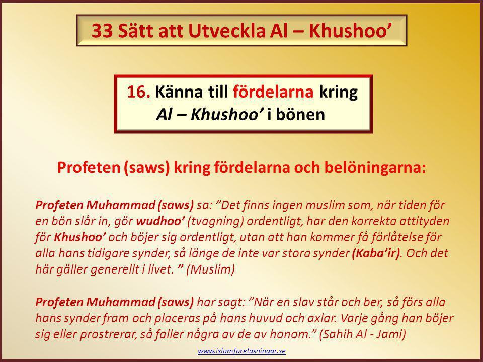"""www.islamforelasningar.se Profeten (saws) kring fördelarna och belöningarna: Profeten Muhammad (saws) sa: """"Det finns ingen muslim som, när tiden för e"""