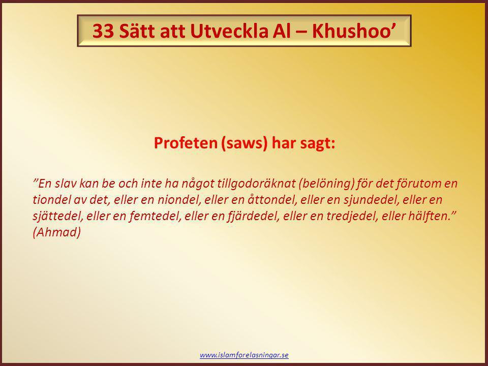 """www.islamforelasningar.se Profeten (saws) har sagt: """"En slav kan be och inte ha något tillgodoräknat (belöning) för det förutom en tiondel av det, ell"""