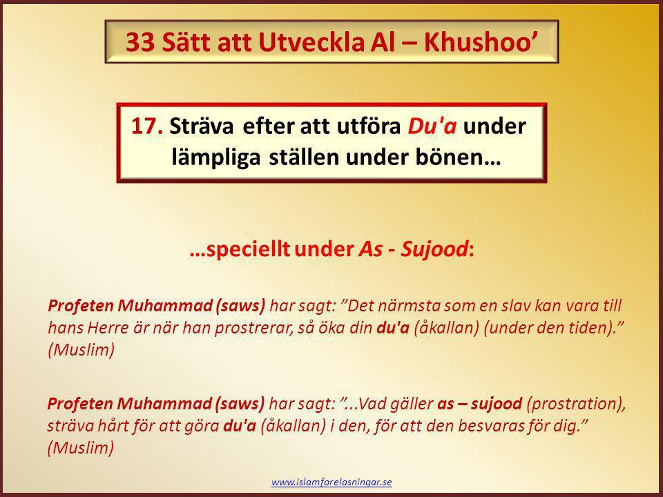 """www.islamforelasningar.se …speciellt under As - Sujood: Profeten Muhammad (saws) har sagt: """"Det närmsta som en slav kan vara till hans Herre är när ha"""