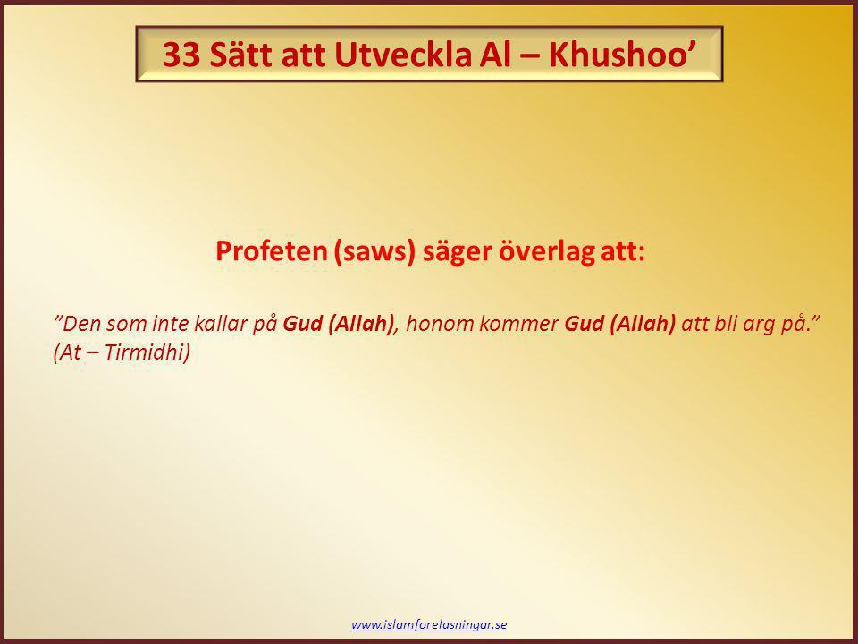"""www.islamforelasningar.se Profeten (saws) säger överlag att: """"Den som inte kallar på Gud (Allah), honom kommer Gud (Allah) att bli arg på."""" (At – Tirm"""