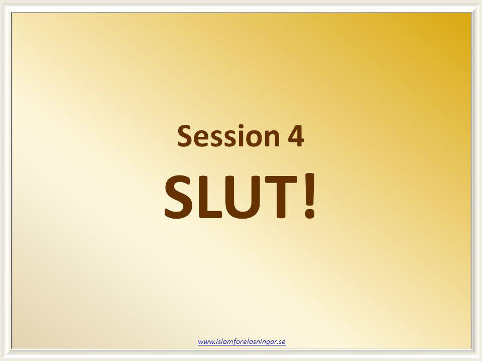 Session 4 SLUT! www.islamforelasningar.se