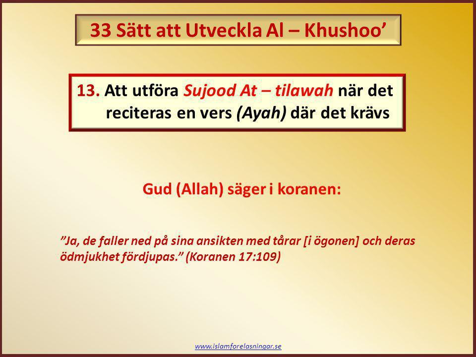 www.islamforelasningar.se Profeten (saws) säger överlag att: Den som inte kallar på Gud (Allah), honom kommer Gud (Allah) att bli arg på. (At – Tirmidhi) 33 Sätt att Utveckla Al – Khushoo'