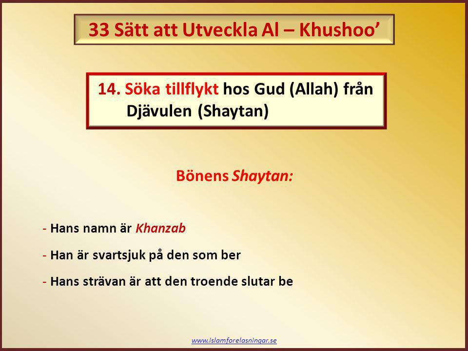 www.islamforelasningar.se Hatim (ra) sa: Jag utför vad jag är beordrad att göra; Jag går med fruktan för Gud (Allah) i mitt hjärta; Jag börjar med den rätta intentionen; Jag prisar och glorifierar Gud (Allah); Jag reciterar med en långsam och uppmätt takt, tänkandes på betydelsen; Jag böjer mig med Khushoo'; Jag prostrerar med ödmjukhet; Jag sitter och reciterar hela Tashahhud (vittnesmålet); Jag säger Salam med den rätta intentionen; Jag avslutar med uppriktighet gentemot Gud (Allah); och jag återkommer med rädslan till att (min bön) inte har blivit accepterad, så jag fortsätter att sträva ända tills jag dör. (Al – Khushoo' fis - Salah) Några visa ord: Avslutning - Session 4 33 Sätt att Utveckla Al – Khushoo'