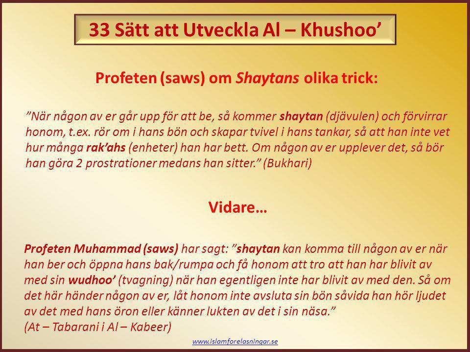 www.islamforelasningar.se Några exempel på berättelser från Salaf's: När Muslamah ibn Bashshar (ra) bad i moskén när delar av den kollapsade, och folket ställde sig upp och flydde, men han bad och märkte inte ens det.