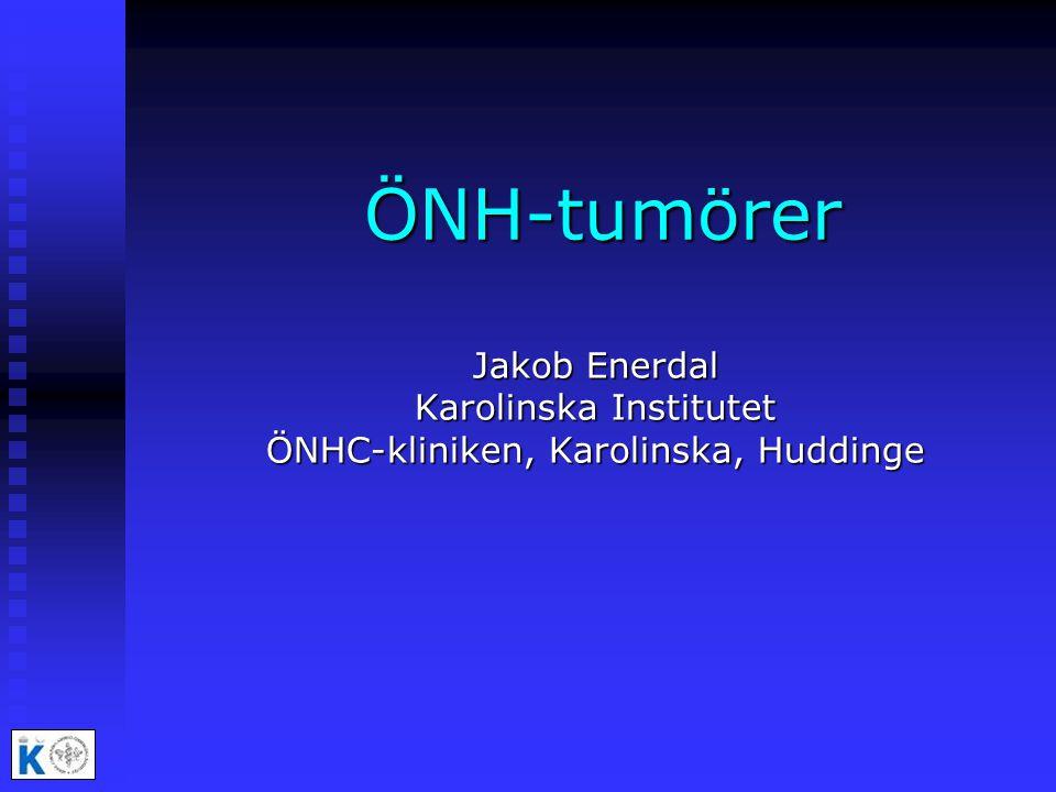 ÖNH-tumörer Jakob Enerdal Karolinska Institutet ÖNHC-kliniken, Karolinska, Huddinge