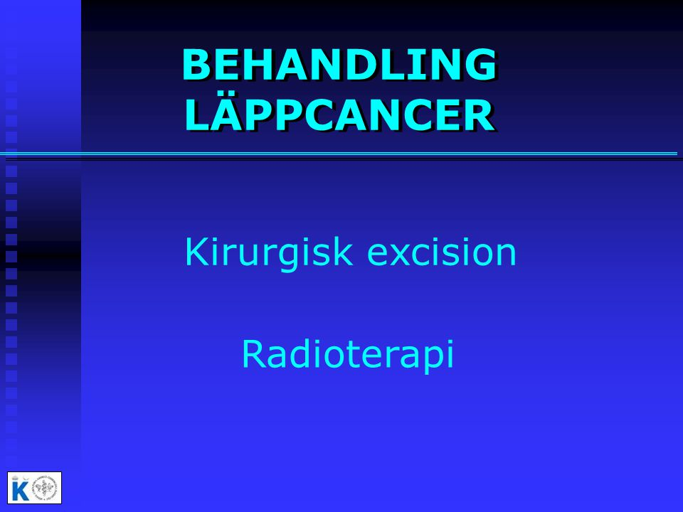BEHANDLING LÄPPCANCER Kirurgisk excision Radioterapi
