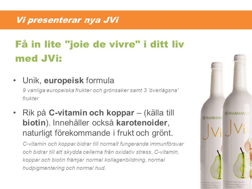 Vi presenterar nya JVi •Unik, europeisk formula 9 vanliga europeiska frukter och grönsaker samt 3 'överlägsna' frukter •Rik på C-vitamin och koppar –