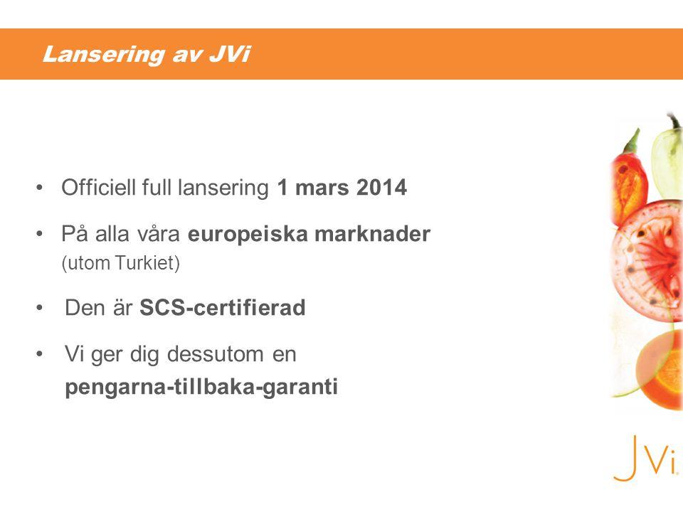 Lansering av JVi •Officiell full lansering 1 mars 2014 •På alla våra europeiska marknader (utom Turkiet) •Den är SCS-certifierad •Vi ger dig dessutom