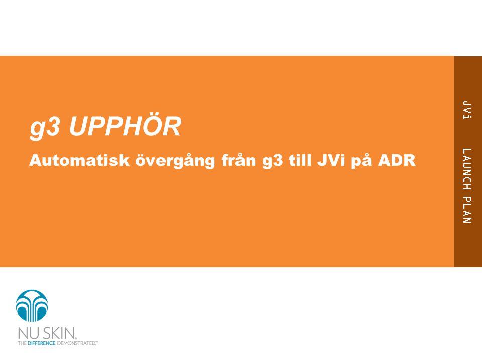 JVi LAUNCH PLAN g3 UPPHÖR Automatisk övergång från g3 till JVi på ADR