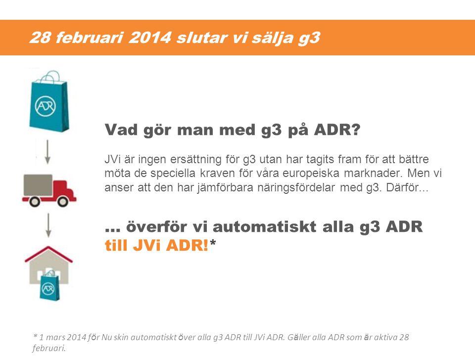 28 februari 2014 slutar vi sälja g3 Vad gör man med g3 på ADR? JVi är ingen ersättning för g3 utan har tagits fram för att bättre möta de speciella kr