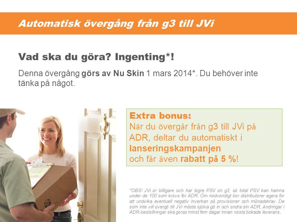 Automatisk övergång från g3 till JVi Denna övergång görs av Nu Skin 1 mars 2014*. Du behöver inte tänka på något. *OBS! JVi ä r billigare och har l ä