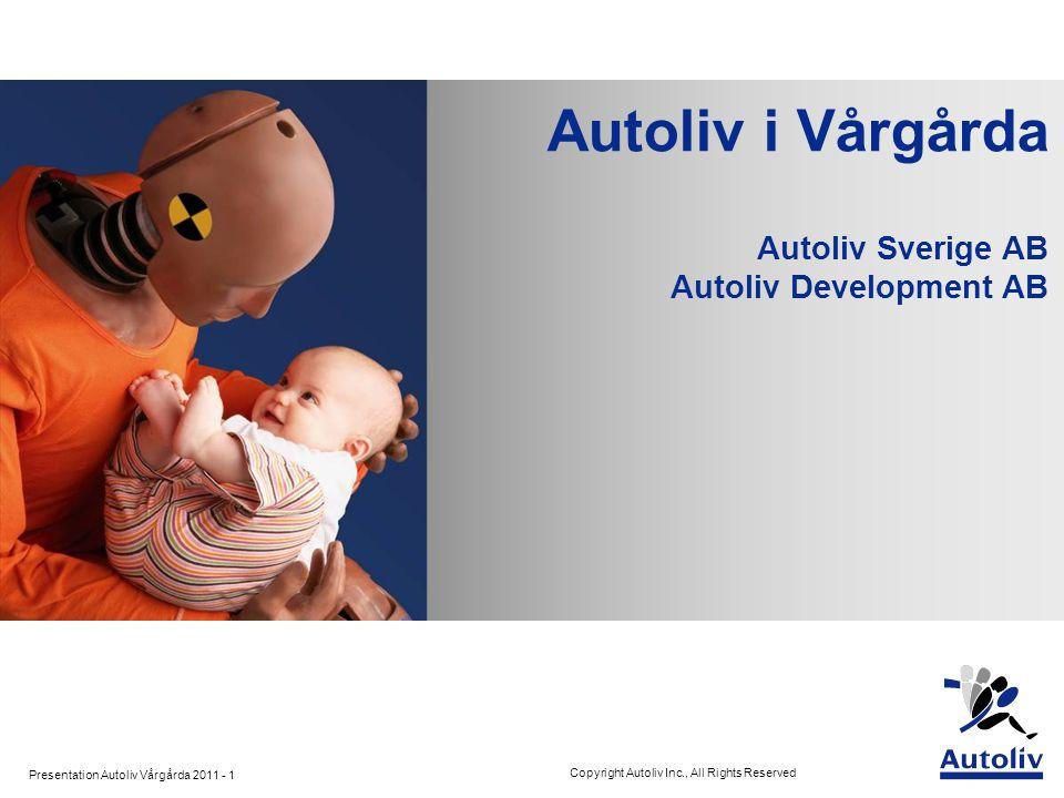 Presentation Autoliv Vårgårda 2011 - 2 Copyright Autoliv Inc., All Rights Reserved Vår vision är att drastiskt minska risken för trafikolyckor, dödsfall och skador i trafiken.