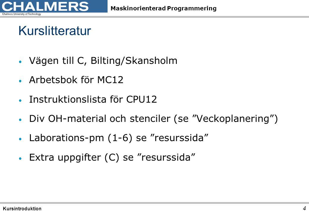 Maskinorienterad Programmering Genomförande 5 Kursintroduktion Vecka 1 2 3 4 5 6 7 Tenta För- djupning Laborationer, C Laborationer, Asm FL: C-programmering FL: Asm.