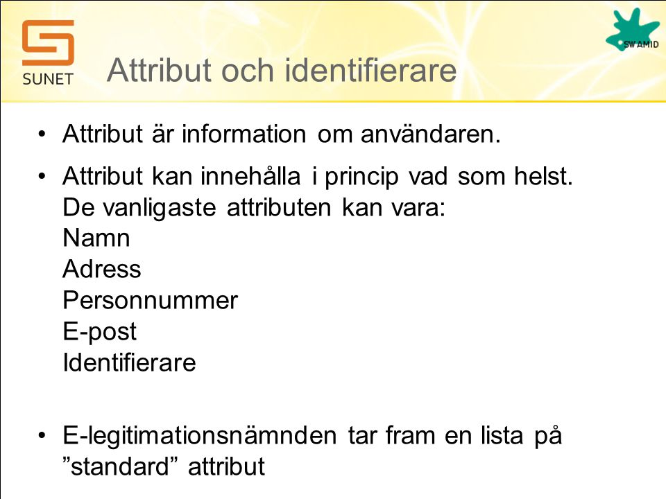 Attribut och identifierare •Attribut är information om användaren. •Attribut kan innehålla i princip vad som helst. De vanligaste attributen kan vara: