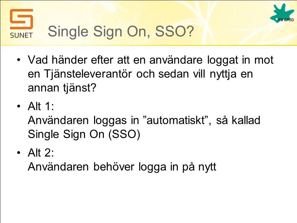 Single Sign On, SSO? •Vad händer efter att en användare loggat in mot en Tjänsteleverantör och sedan vill nyttja en annan tjänst? •Alt 1: Användaren l