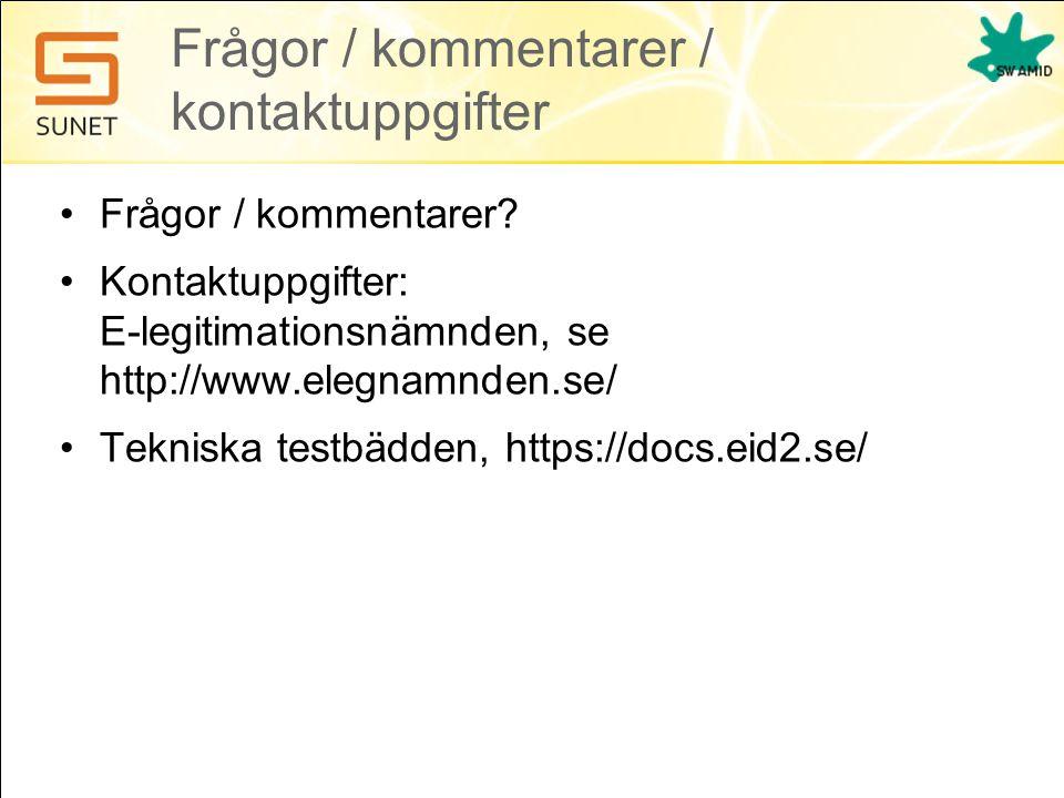 Frågor / kommentarer / kontaktuppgifter •Frågor / kommentarer? •Kontaktuppgifter: E-legitimationsnämnden, se http://www.elegnamnden.se/ •Tekniska test