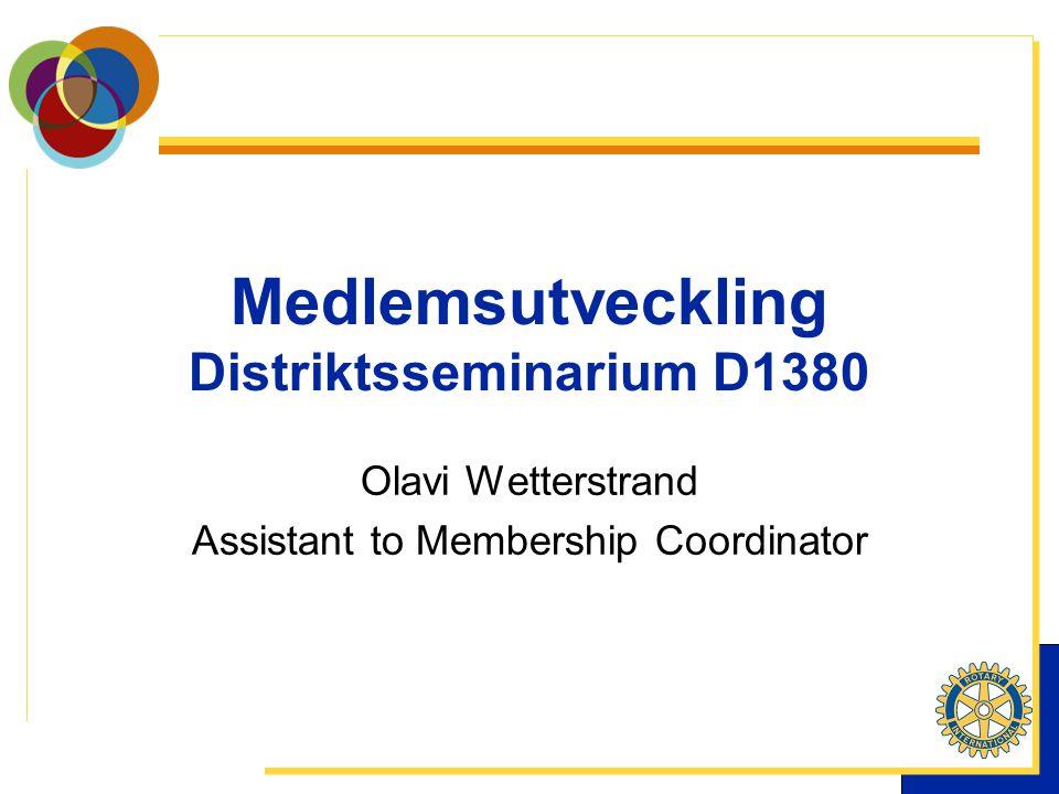 Medlemsutveckling Distriktsseminarium D1380 Olavi Wetterstrand Assistant to Membership Coordinator