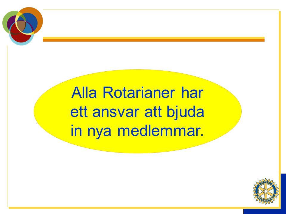 Alla Rotarianer har ett ansvar att bjuda in nya medlemmar.
