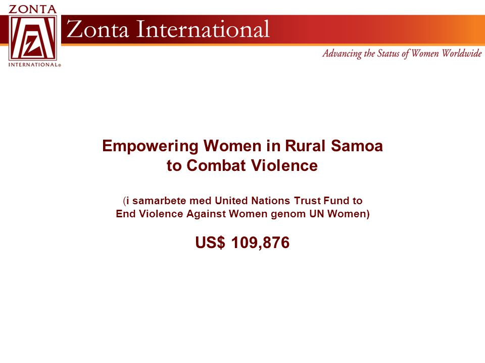 Empowering Women in Rural Samoa to Combat Violence (i samarbete med United Nations Trust Fund to End Violence Against Women genom UN Women) US$ 109,87