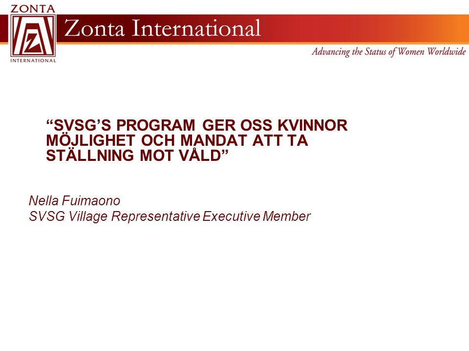 SVSG'S PROGRAM GER OSS KVINNOR MÖJLIGHET OCH MANDAT ATT TA STÄLLNING MOT VÅLD Nella Fuimaono SVSG Village Representative Executive Member